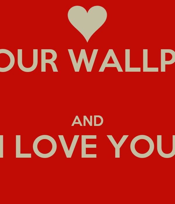 I'M YOUR WALLPAPER  AND I LOVE YOU