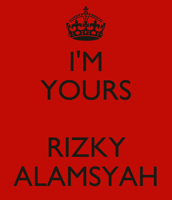 I'M YOURS  RIZKY ALAMSYAH