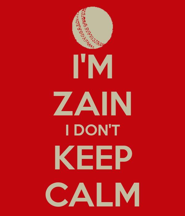 I'M ZAIN I DON'T KEEP CALM