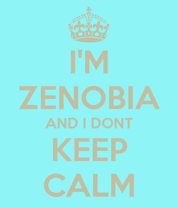 I'M ZENOBIA AND I DONT KEEP CALM