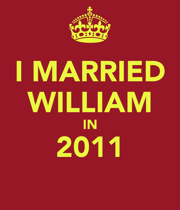 I MARRIED WILLIAM IN 2011
