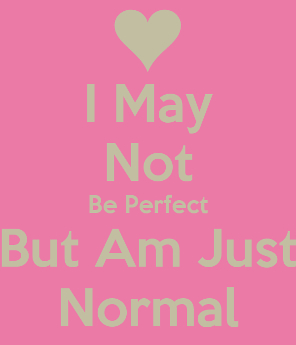 I May Not Be Perfect But Am Just Normal