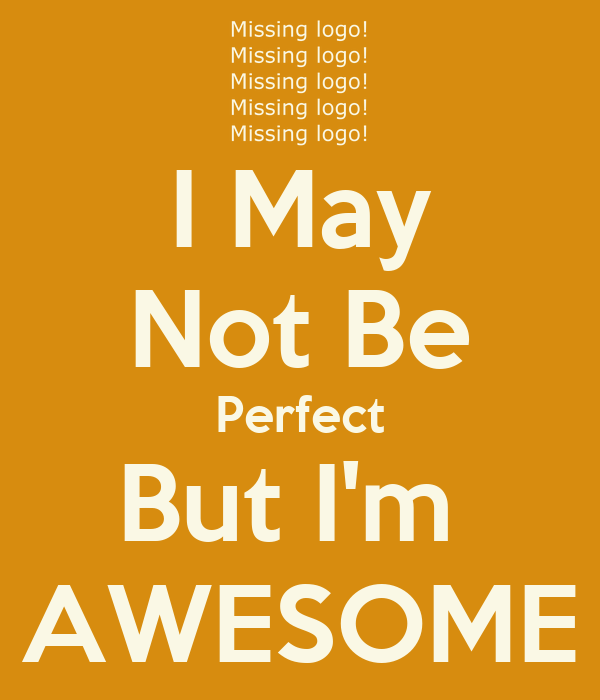 I May Not Be Perfect But I'm  AWESOME
