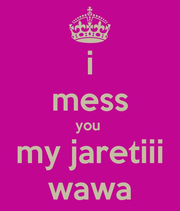 i mess you  my jaretiii wawa