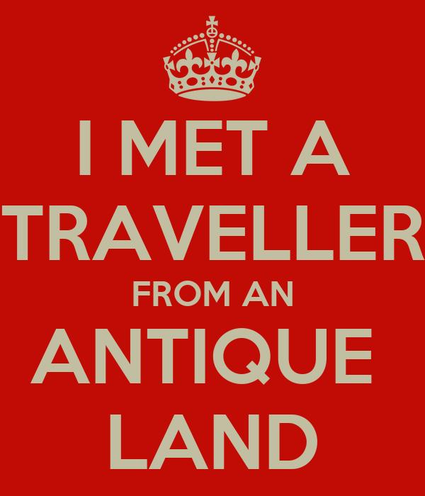 I MET A TRAVELLER FROM AN ANTIQUE  LAND