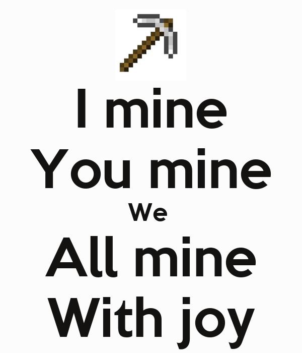I mine You mine We  All mine With joy