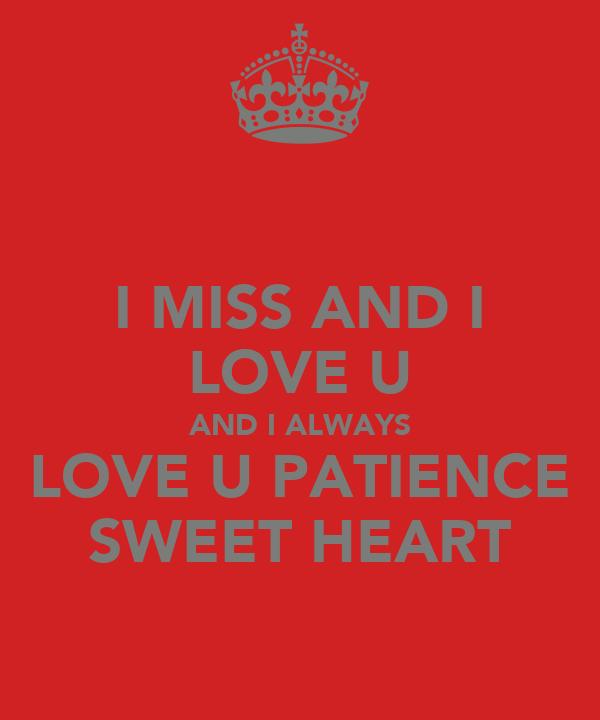 I MISS AND I LOVE U AND I ALWAYS LOVE U PATIENCE SWEET ...