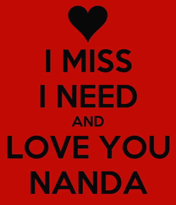 I MISS I NEED AND LOVE YOU NANDA