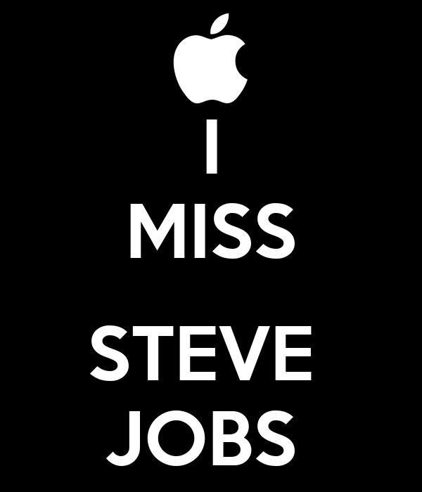 I MISS  STEVE  JOBS