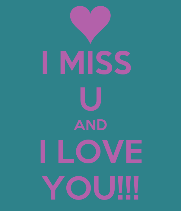 I MISS  U AND I LOVE YOU!!!