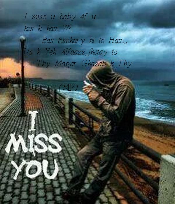 I miss u baby 4f u  kis k hain ???,     Bas tumhary hi to Hain,, Us k Yeh Alfaazz,jhotay to