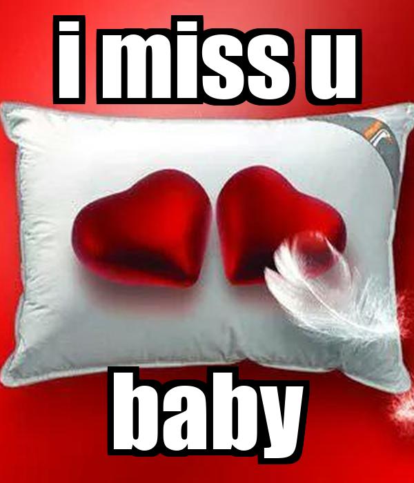 i miss u baby