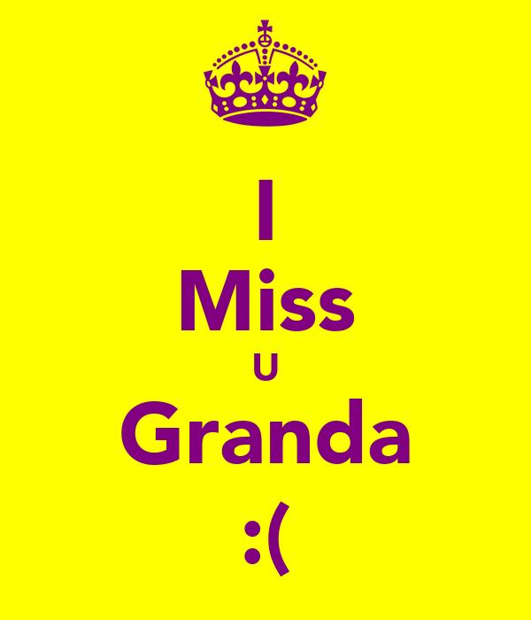 I Miss U Granda :(