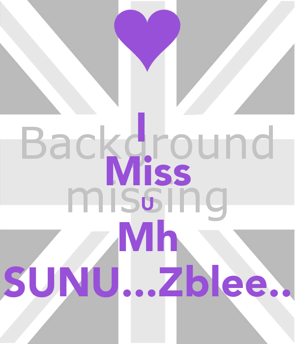 I  Miss U Mh SUNU...Zblee..