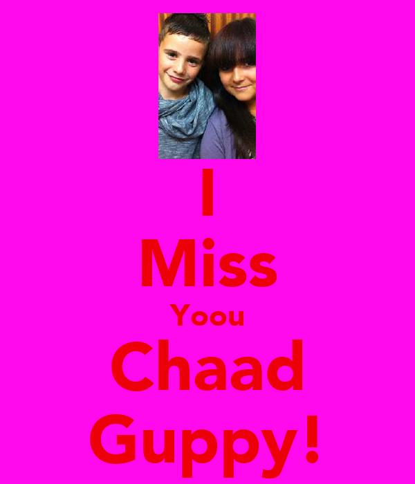 I Miss Yoou Chaad Guppy!