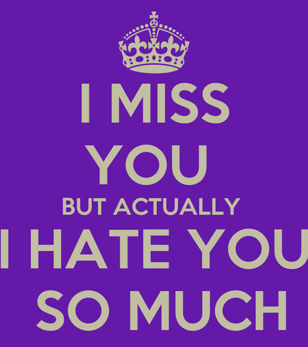 I Miss You But Actually I Hate You So Much Poster Haha Keep Calm