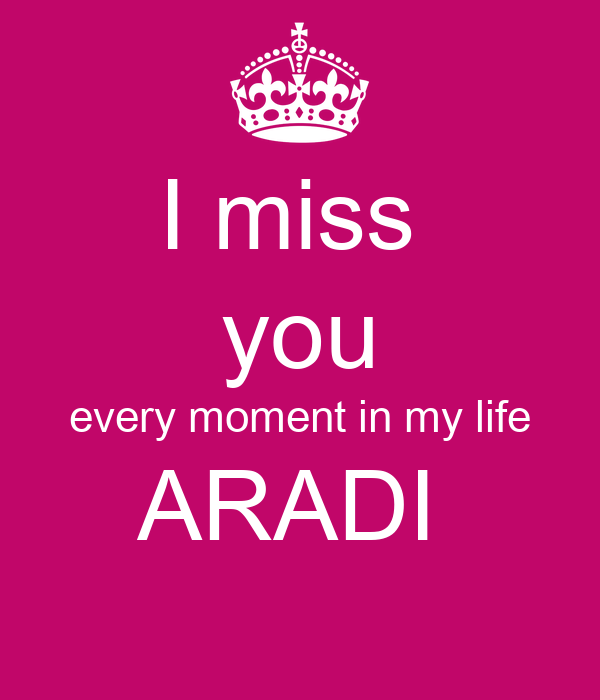 I miss  you every moment in my life ARADI