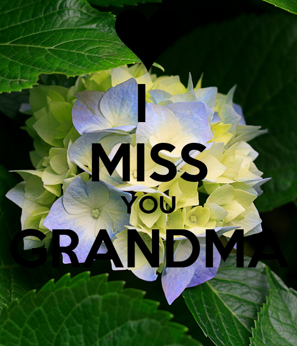 I  MISS YOU GRANDMA
