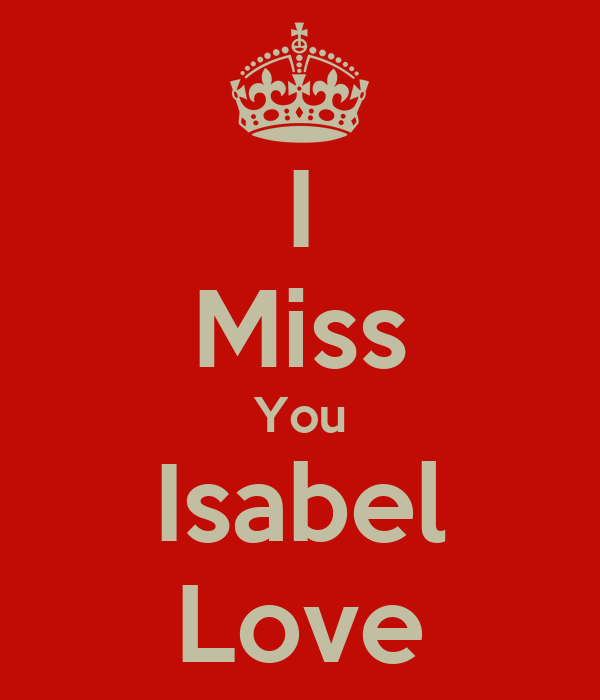 I Miss You Isabel Love