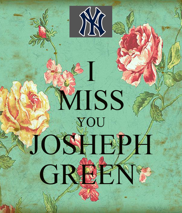 I MISS YOU JOSHEPH GREEN