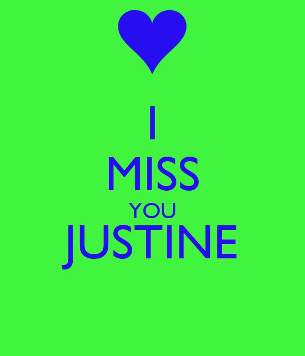 I MISS YOU JUSTINE