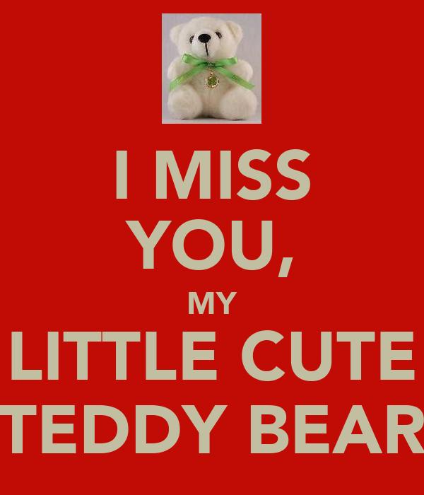 I MISS YOU, MY LITTLE CUTE TEDDY BEAR