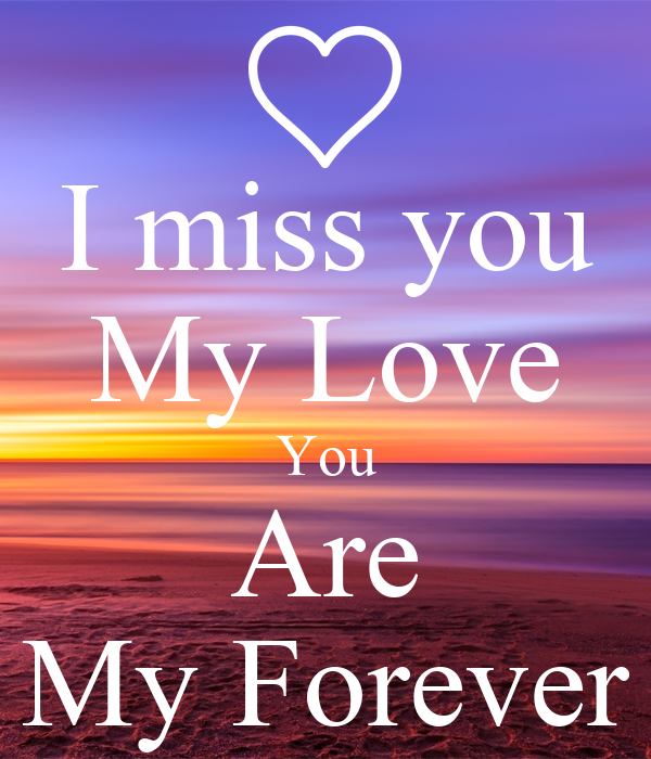 Sad I Miss You Quotes For Friends: I Miss You My Love You Are My Forever Poster