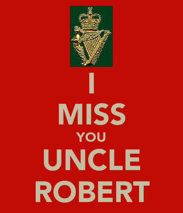 I MISS YOU UNCLE ROBERT