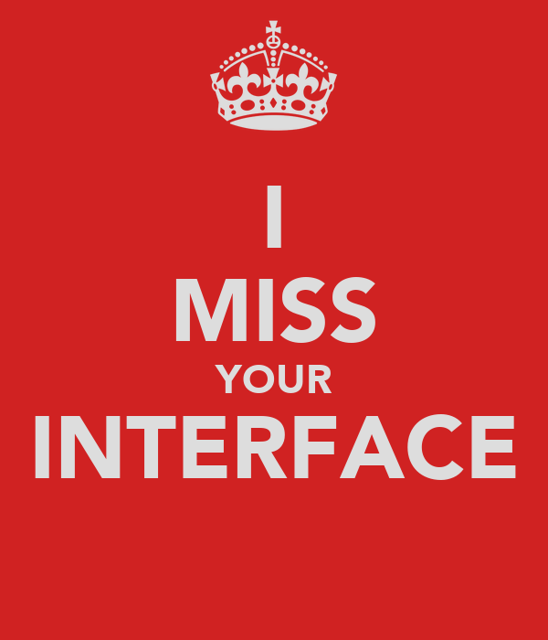 I MISS YOUR INTERFACE