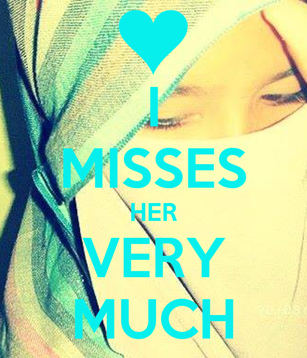 I MISSES HER VERY MUCH