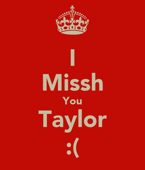 I Missh You Taylor :(