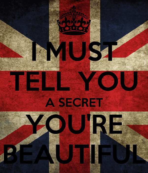 I MUST TELL YOU A SECRET YOU'RE BEAUTIFUL