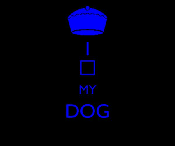 I  MY DOG