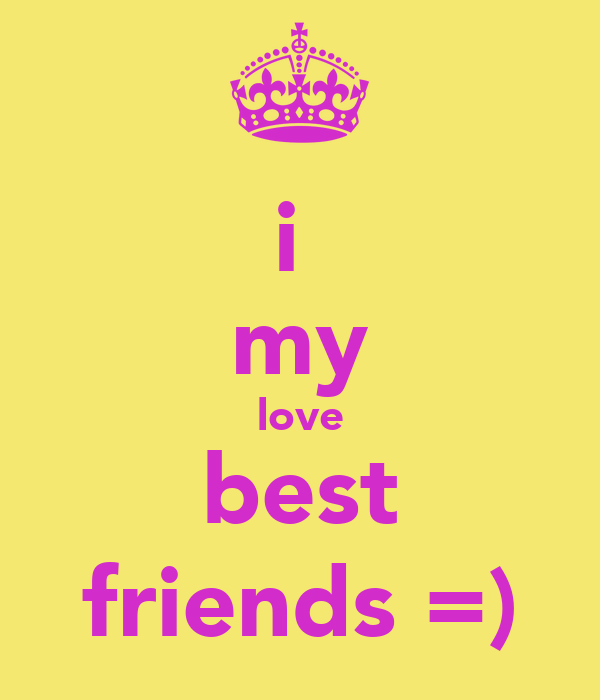 i  my love best friends =)
