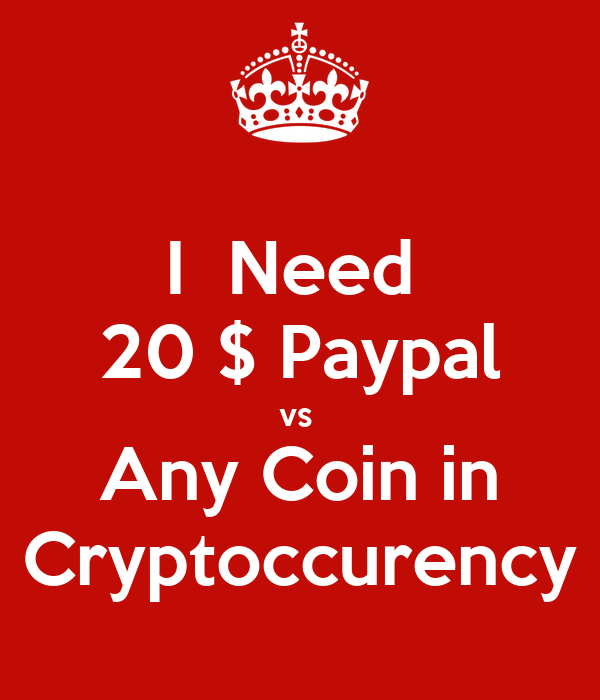 I  Need  20 $ Paypal vs  Any Coin in Cryptoccurency