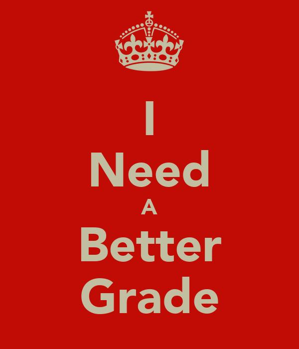 I Need A Better Grade