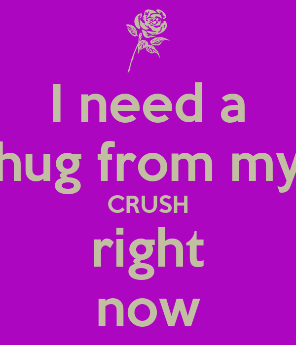i need a crush