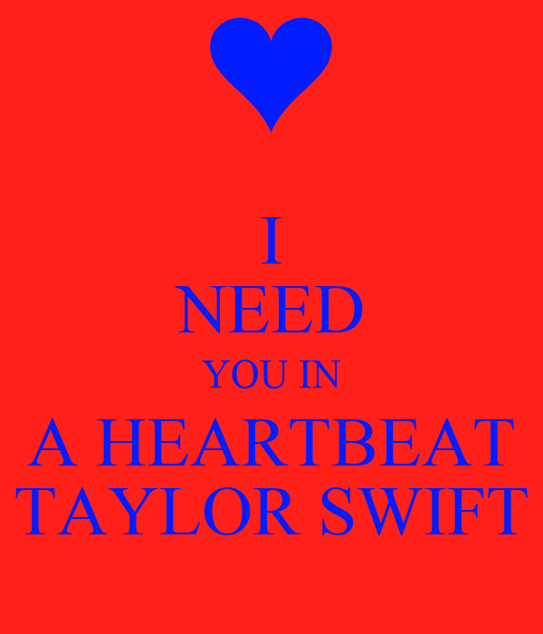 I NEED YOU IN A HEARTBEAT TAYLOR SWIFT