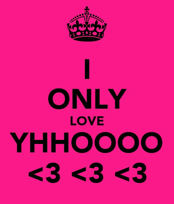 I ONLY LOVE YHHOOOO <3 <3 <3