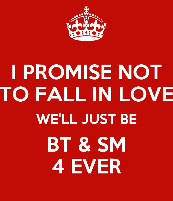 I PROMISE NOT TO FALL IN LOVE WE'LL JUST BE BT & SM 4 EVER