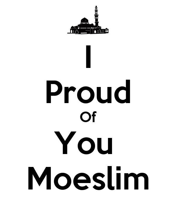 I Proud Of You  Moeslim