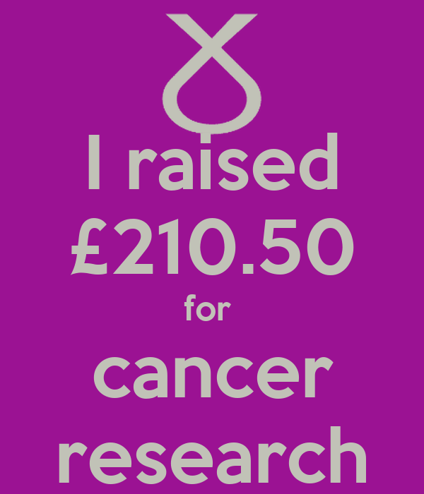 I raised £210.50 for  cancer research