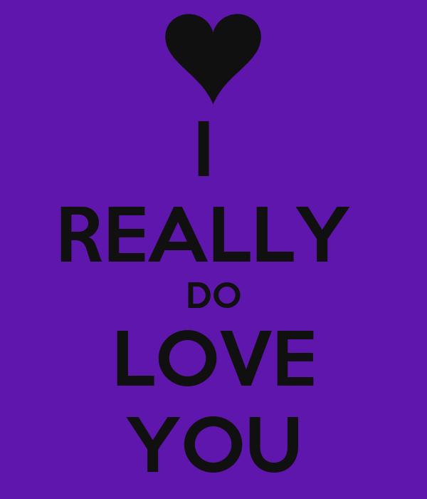 I  REALLY  DO LOVE YOU