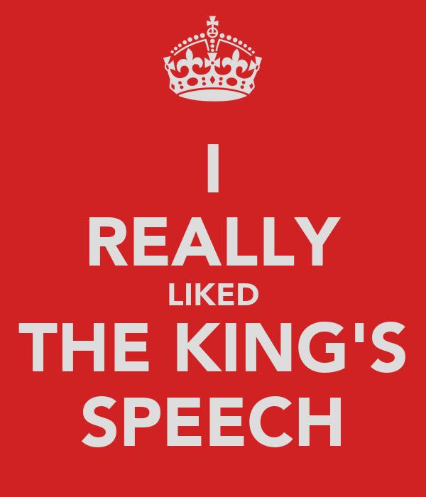 I REALLY LIKED THE KING'S SPEECH