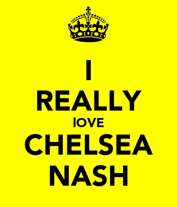 I REALLY lOVE CHELSEA NASH