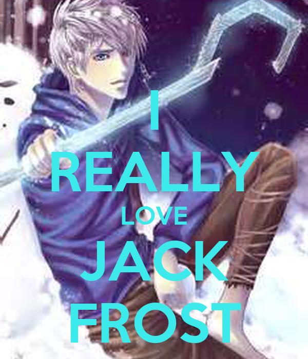 I REALLY LOVE JACK FROST
