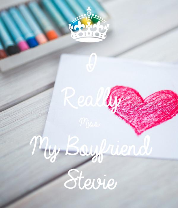 I Really Miss My Boyfriend Stevie