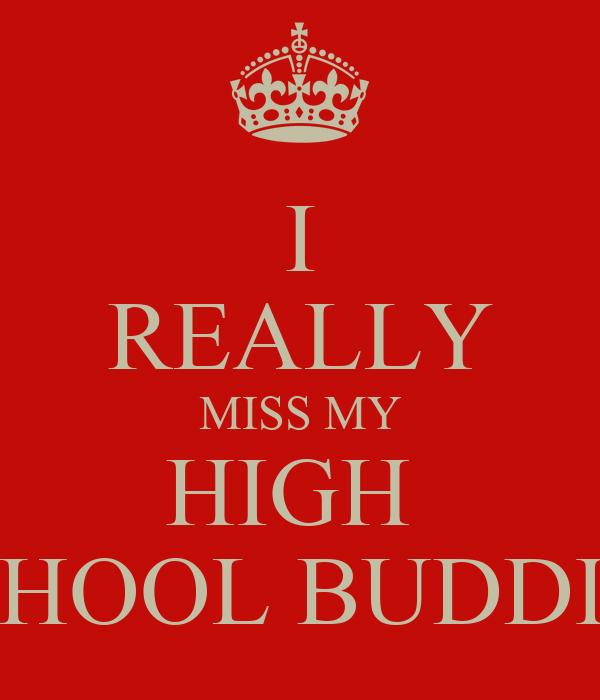 I REALLY MISS MY HIGH  SCHOOL BUDDIES