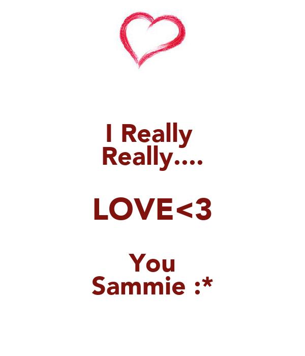 I Really  Really.... LOVE<3 You Sammie :*