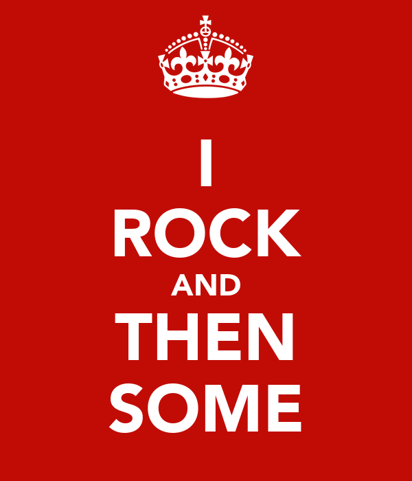 I ROCK AND THEN SOME